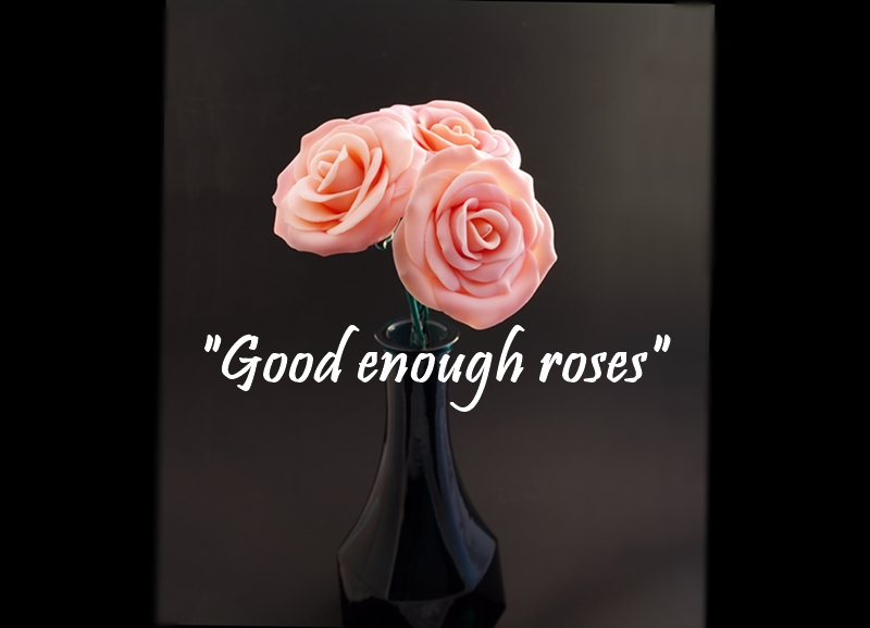 """Good enough roses"" – Lagom realistiska rosor."